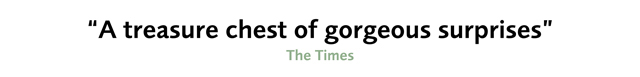 """Quote from The Times newspaper """"A treasure chest of gorgeous surprises"""""""