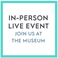In-Person Live Event – Join us at the Museum